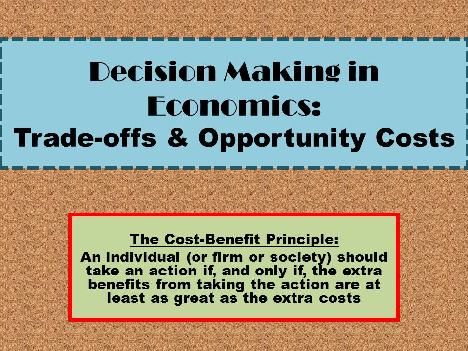 Decision Making in Economics: Trade-offs & Opportunity Costs