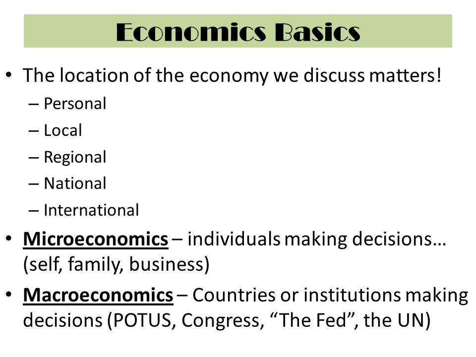 Economics Basics The location of the economy we discuss matters!
