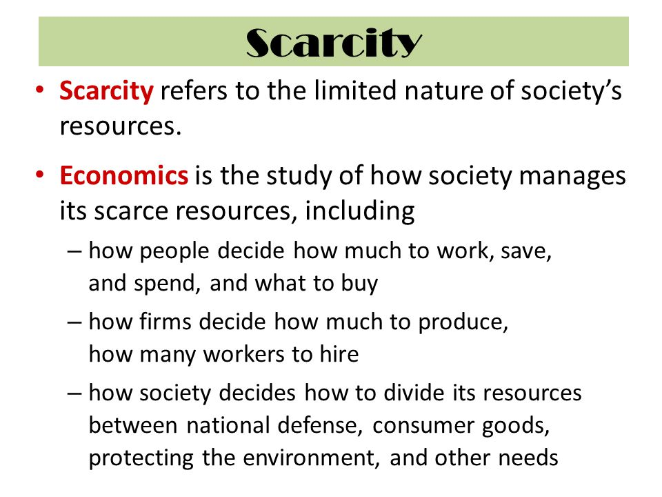 Scarcity Scarcity refers to the limited nature of society's resources.