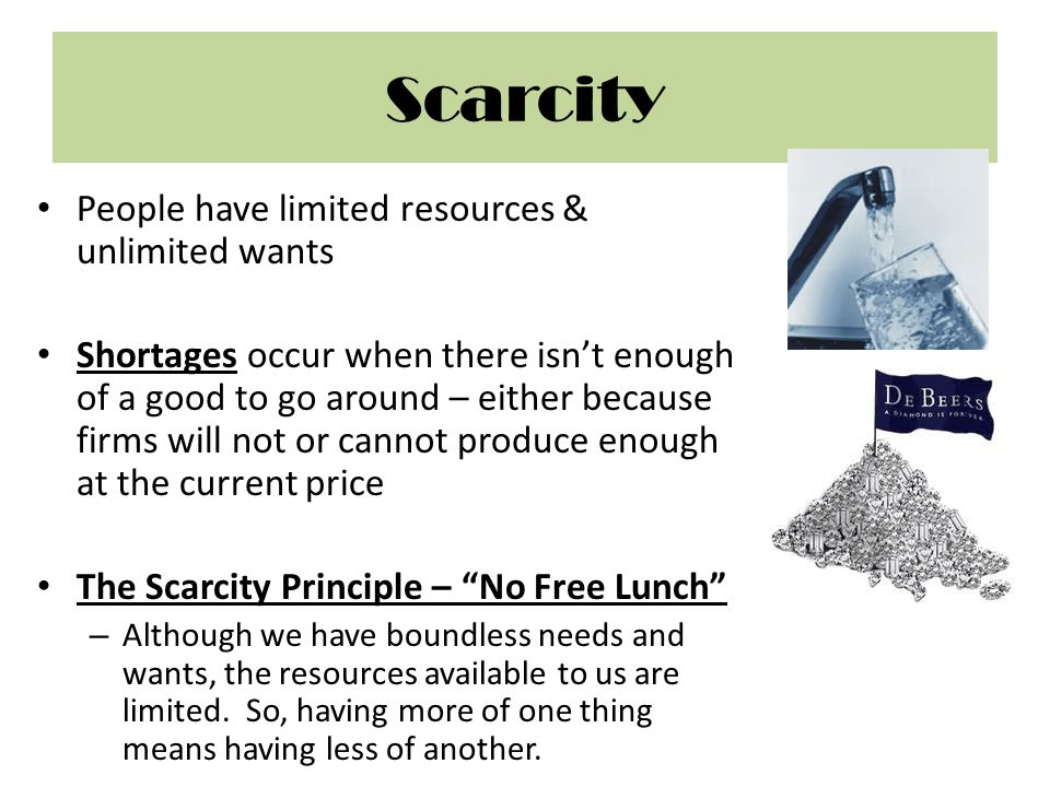 Scarcity People have limited resources & unlimited wants