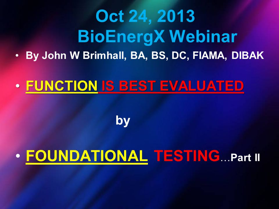 Oct 24, 2013 BioEnergX Webinar FOUNDATIONAL TESTING…Part II