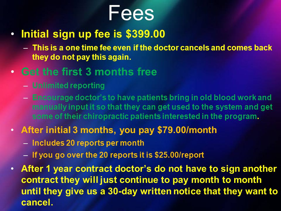 Fees Initial sign up fee is $399.00 Get the first 3 months free
