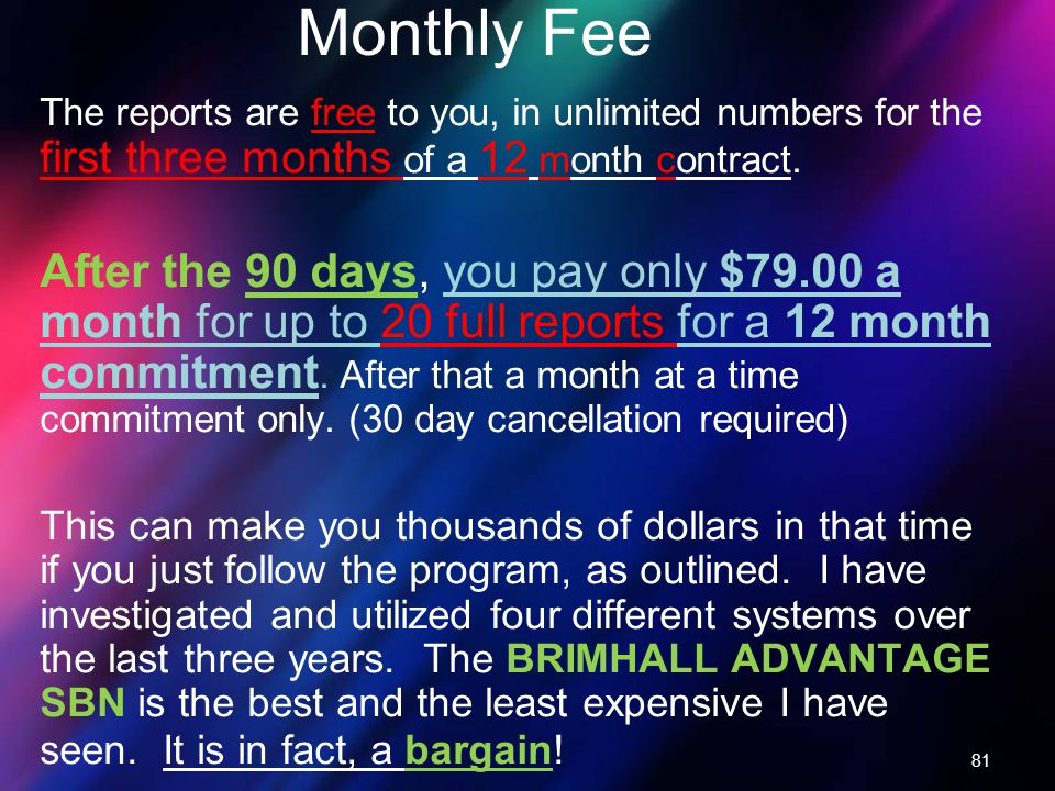 Monthly Fee The reports are free to you, in unlimited numbers for the first three months of a 12 month contract.