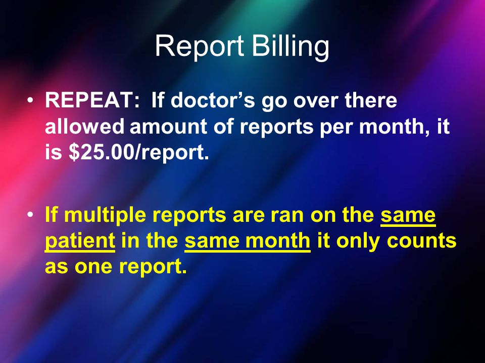 Report Billing REPEAT: If doctor's go over there allowed amount of reports per month, it is $25.00/report.
