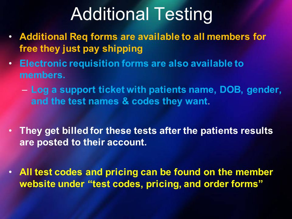 Additional Testing Additional Req forms are available to all members for free they just pay shipping.