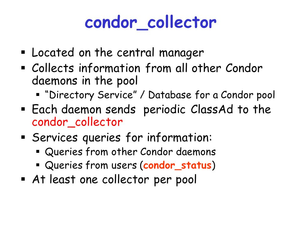 condor_collector Located on the central manager