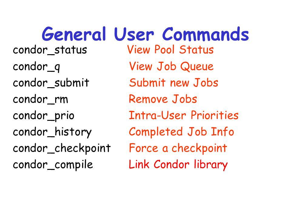 General User Commands condor_status View Pool Status