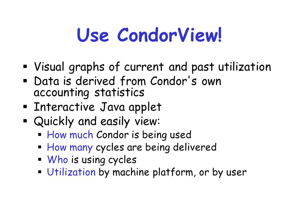 Use CondorView! Visual graphs of current and past utilization