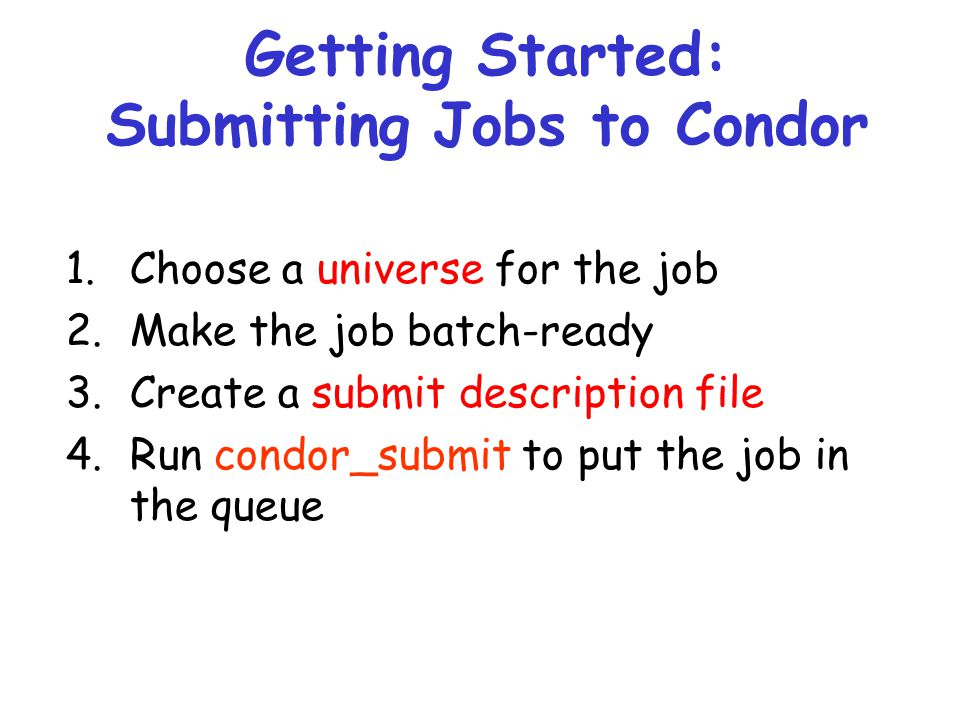 Getting Started: Submitting Jobs to Condor