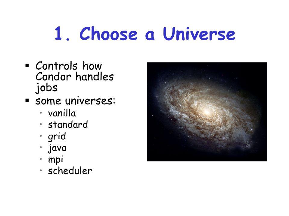 1. Choose a Universe Controls how Condor handles jobs some universes:
