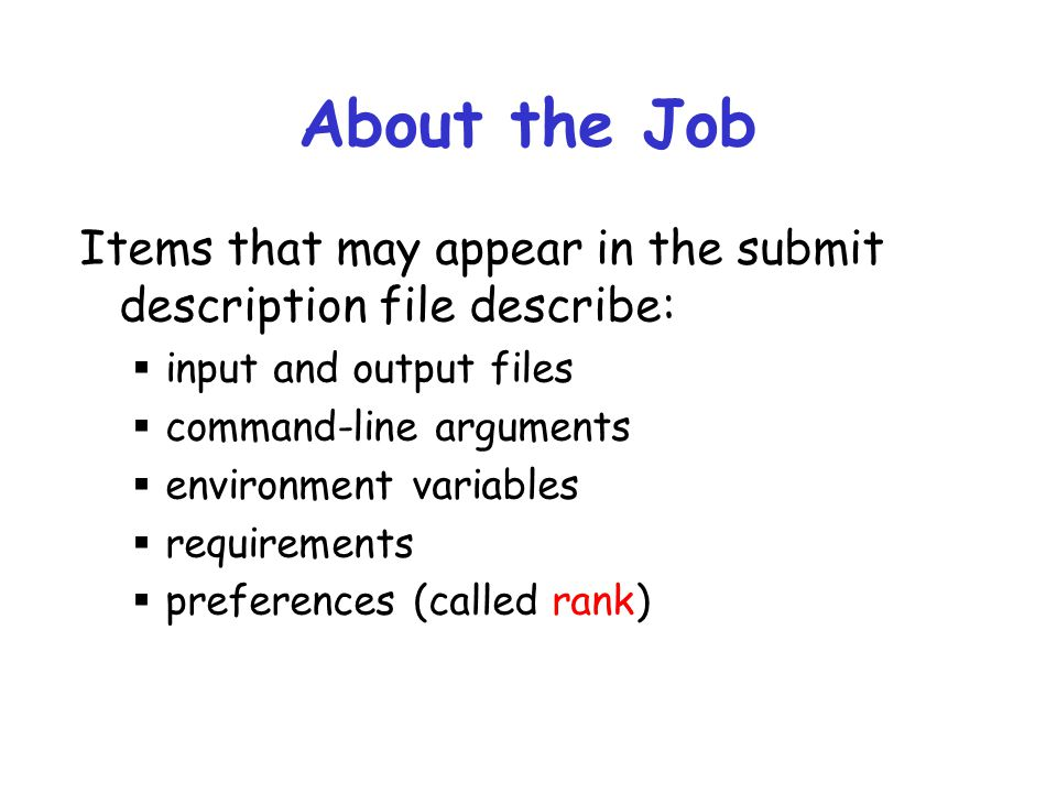 About the Job Items that may appear in the submit description file describe: input and output files.