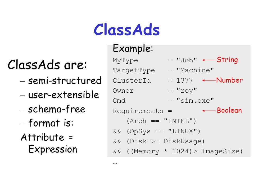 ClassAds ClassAds are: Example: semi-structured user-extensible