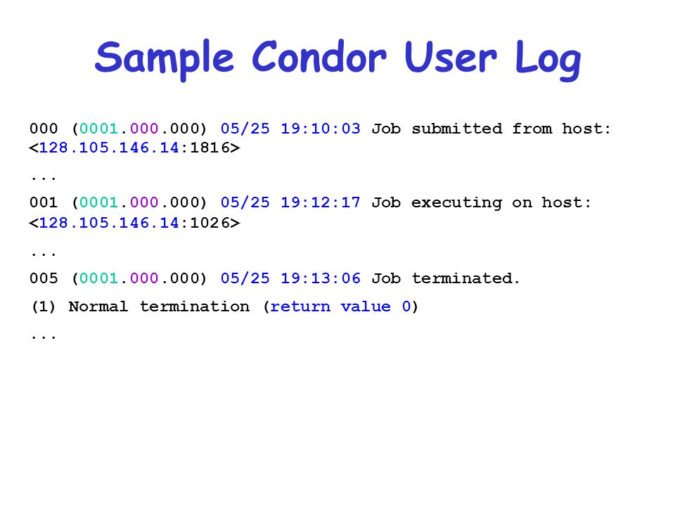 Sample Condor User Log 000 (0001.000.000) 05/25 19:10:03 Job submitted from host: <128.105.146.14:1816>