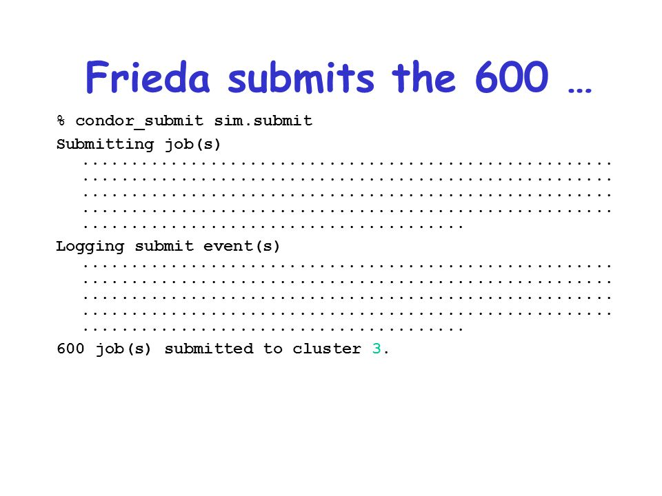 Frieda submits the 600 … % condor_submit sim.submit