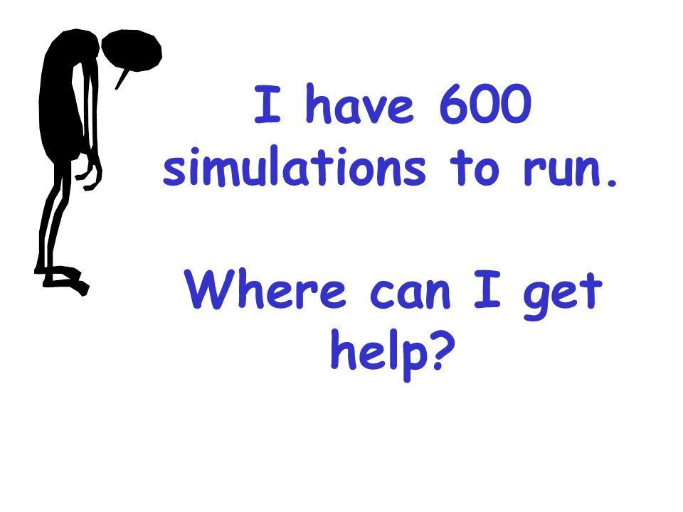 I have 600 simulations to run. Where can I get help
