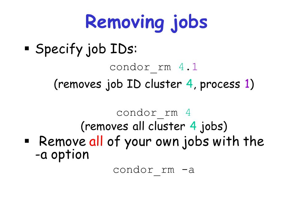 Removing jobs Specify job IDs: