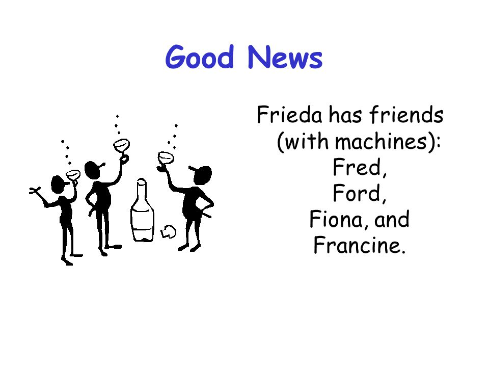 Frieda has friends (with machines): Fred, Ford, Fiona, and Francine.