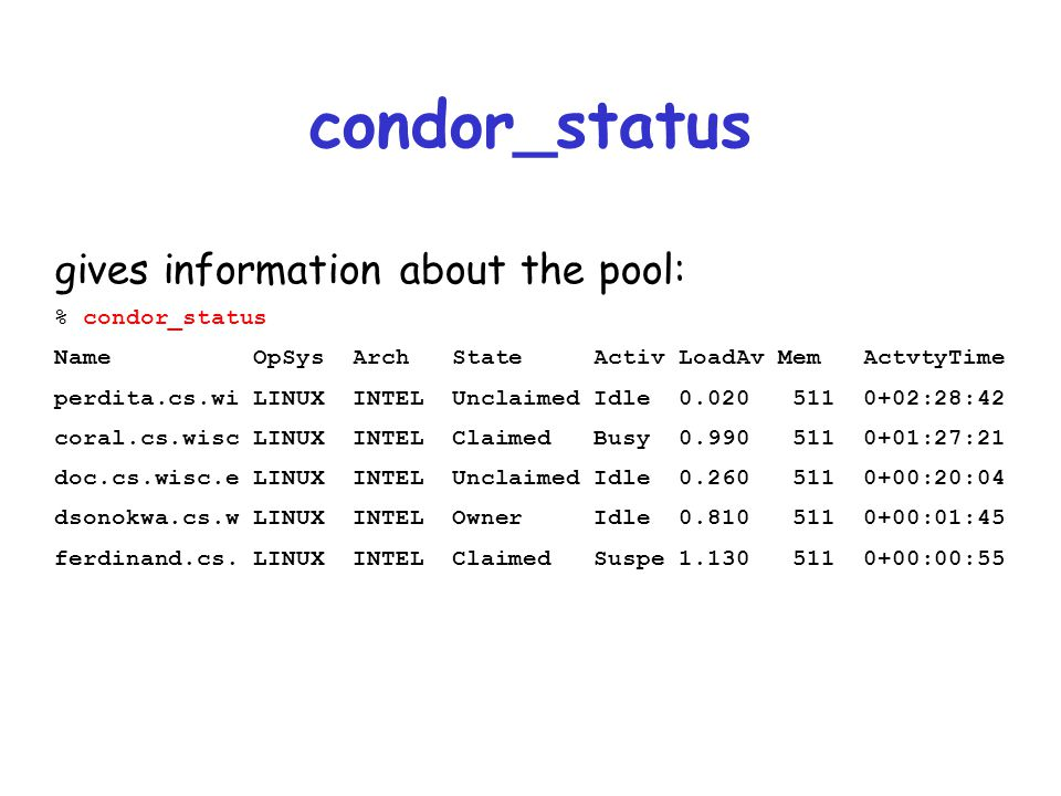 condor_status gives information about the pool: % condor_status