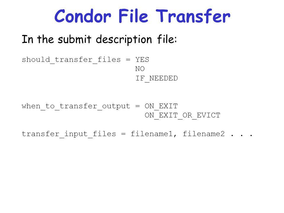 Condor File Transfer In the submit description file: