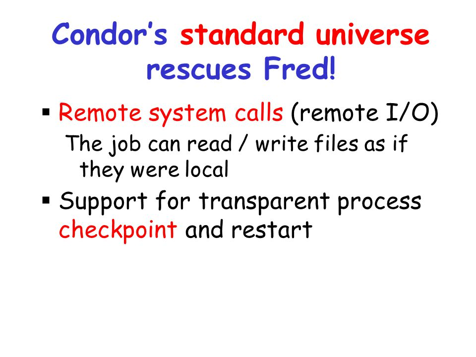 Condor's standard universe rescues Fred!
