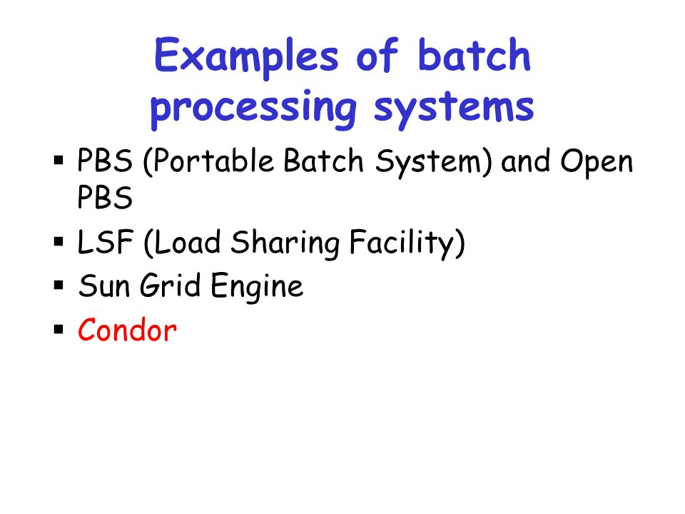 Examples of batch processing systems