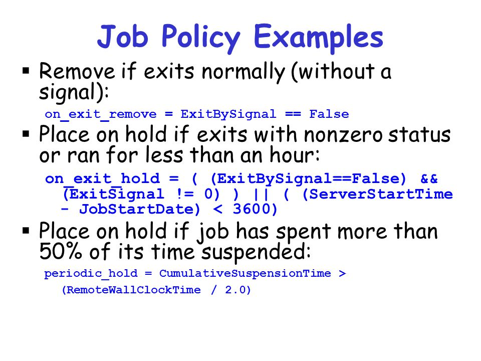 Job Policy Examples Remove if exits normally (without a signal):