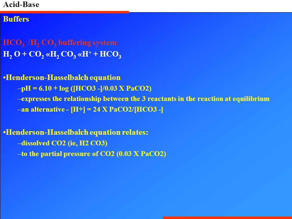 HCO3 -/H2 CO3 buffering system H2 O + CO2 «H2 CO3 «H+ + HCO3