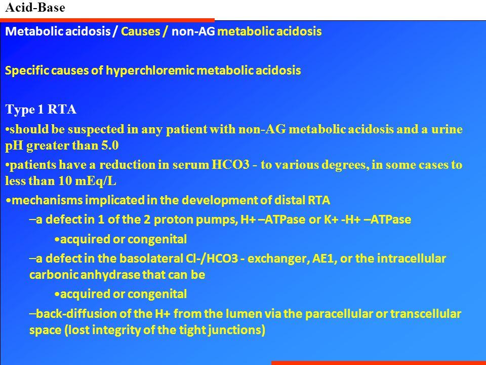 Acid-Base Metabolic acidosis / Causes / non-AG metabolic acidosis. Specific causes of hyperchloremic metabolic acidosis.