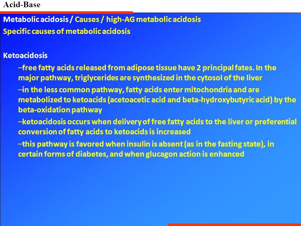 Acid-Base Metabolic acidosis / Causes / high-AG metabolic acidosis. Specific causes of metabolic acidosis.