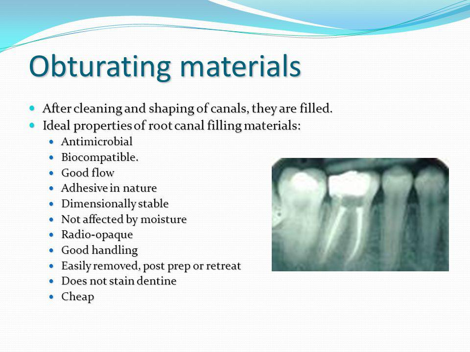 Obturating materials After cleaning and shaping of canals, they are filled. Ideal properties of root canal filling materials: