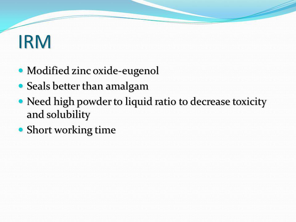 IRM Modified zinc oxide-eugenol Seals better than amalgam