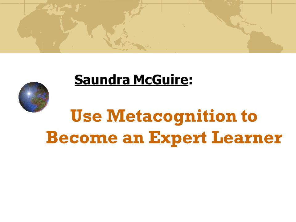 Use Metacognition to Become an Expert Learner