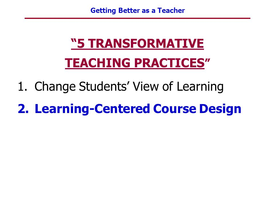 5 TRANSFORMATIVE TEACHING PRACTICES Change Students' View of Learning.