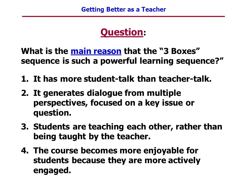 Question: What is the main reason that the 3 Boxes sequence is such a powerful learning sequence