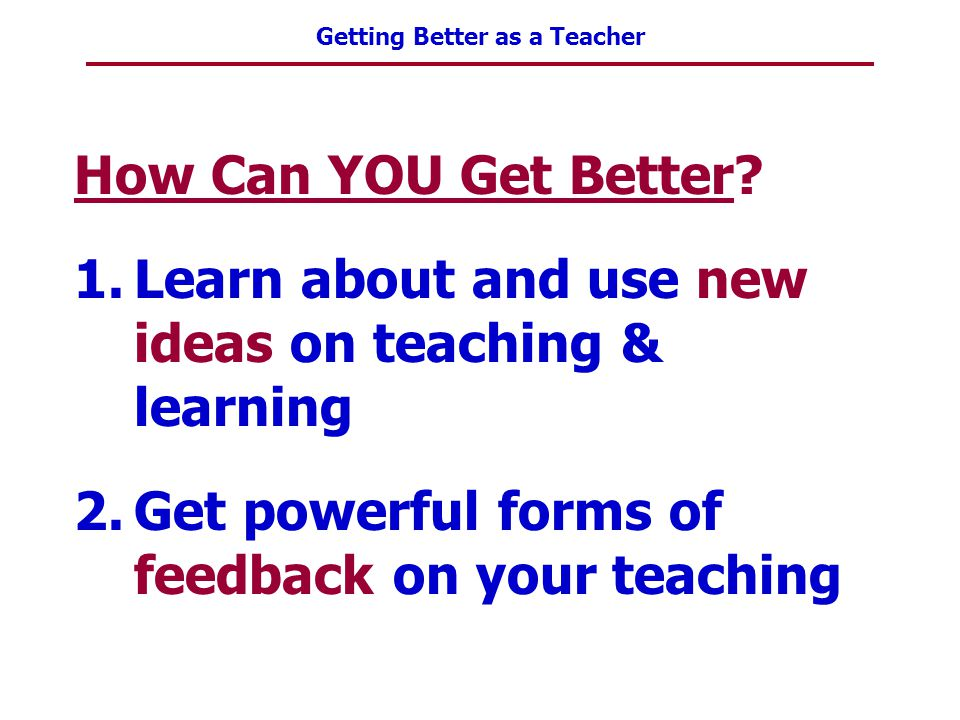 How Can YOU Get Better. Learn about and use new ideas on teaching & learning.