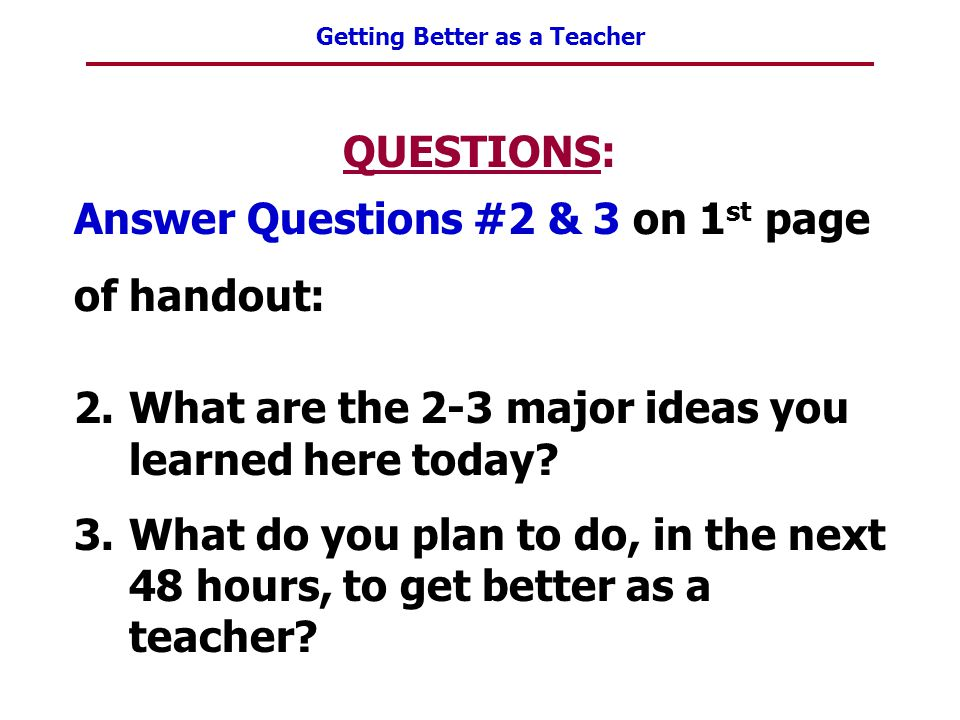 QUESTIONS: Answer Questions #2 & 3 on 1st page of handout: What are the 2-3 major ideas you learned here today