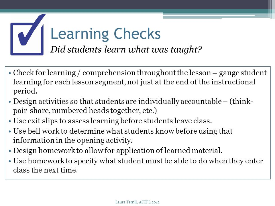 Learning Checks Did students learn what was taught