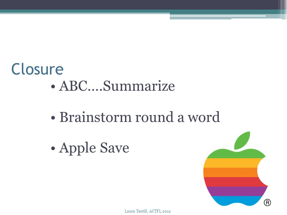 Closure • ABC….Summarize • Brainstorm round a word • Apple Save