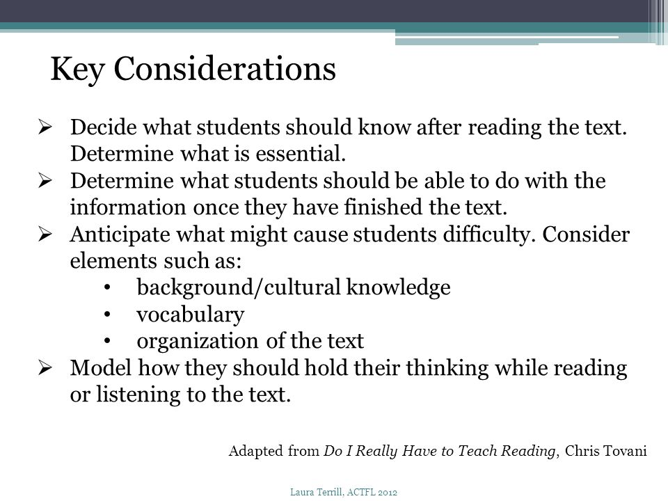 Key Considerations Decide what students should know after reading the text. Determine what is essential.