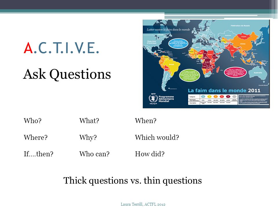 A.C.T.I.V.E. Ask Questions Thick questions vs. thin questions