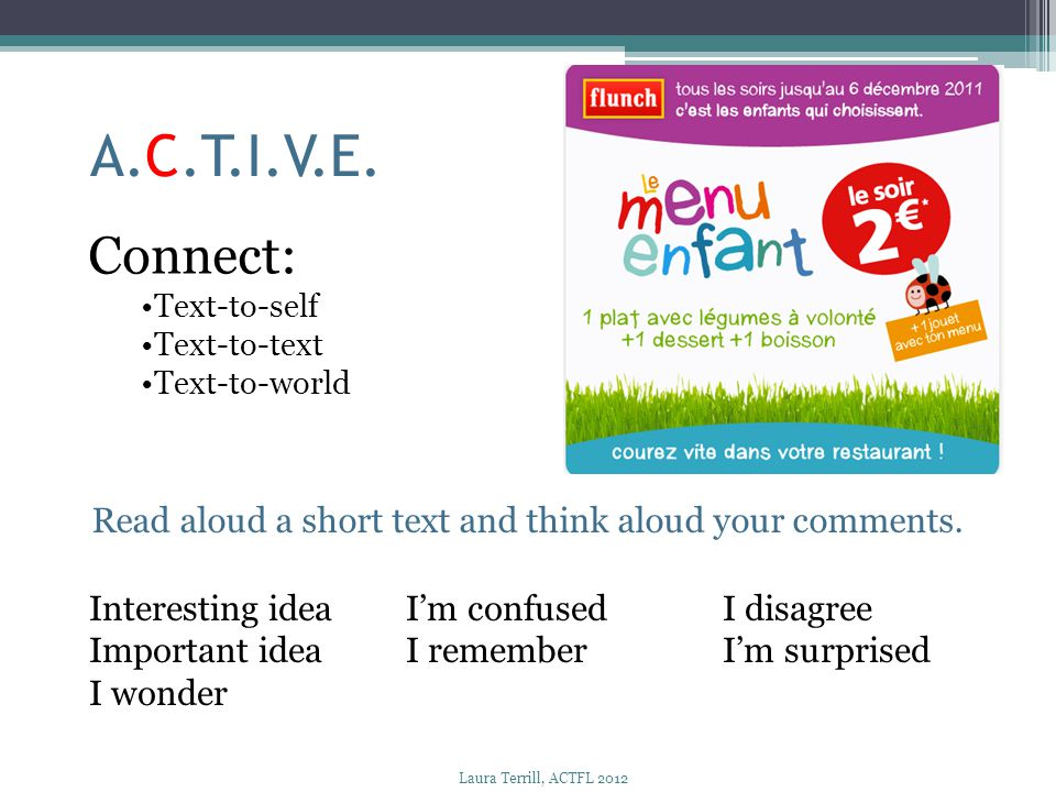 A.C.T.I.V.E. Connect: Text-to-self. Text-to-text. Text-to-world. Read aloud a short text and think aloud your comments.
