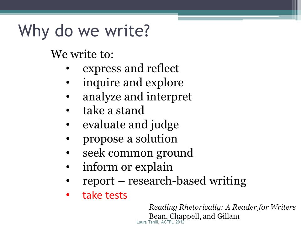 Why do we write We write to: express and reflect inquire and explore