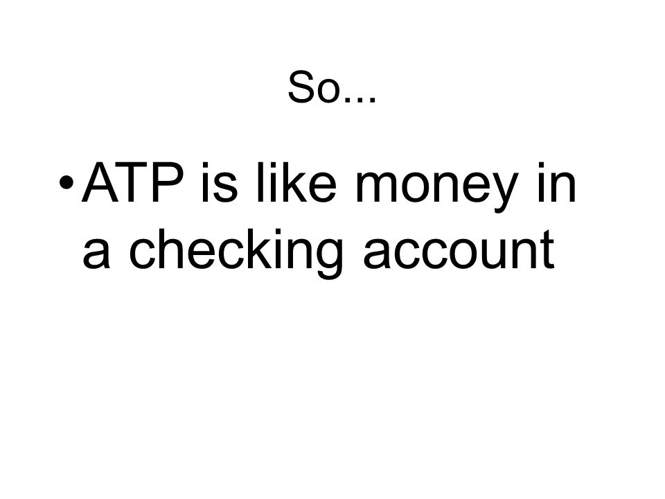 ATP is like money in a checking account
