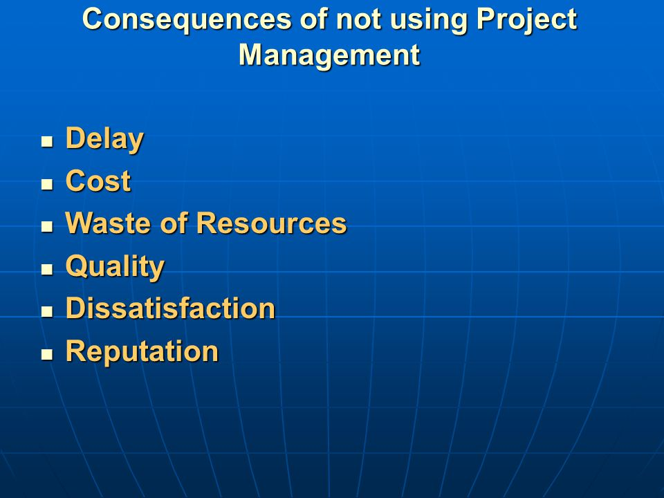 Consequences of not using Project Management