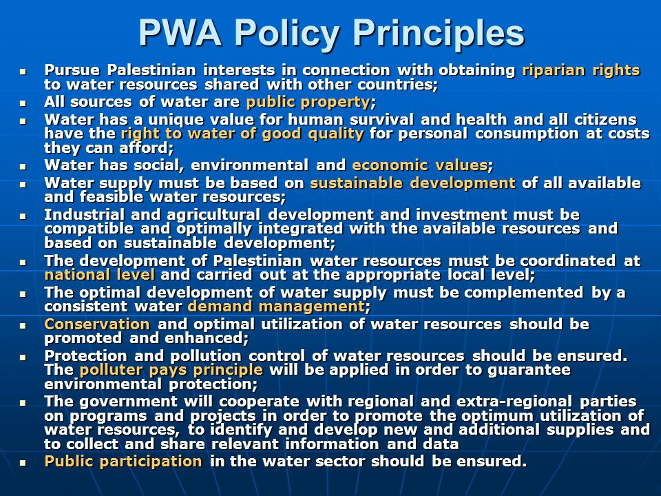 PWA Policy Principles Pursue Palestinian interests in connection with obtaining riparian rights to water resources shared with other countries;