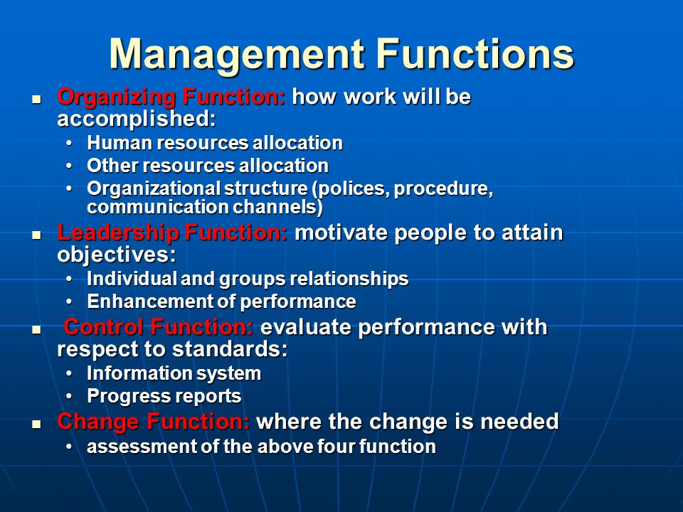 Management Functions Organizing Function: how work will be accomplished: Human resources allocation.