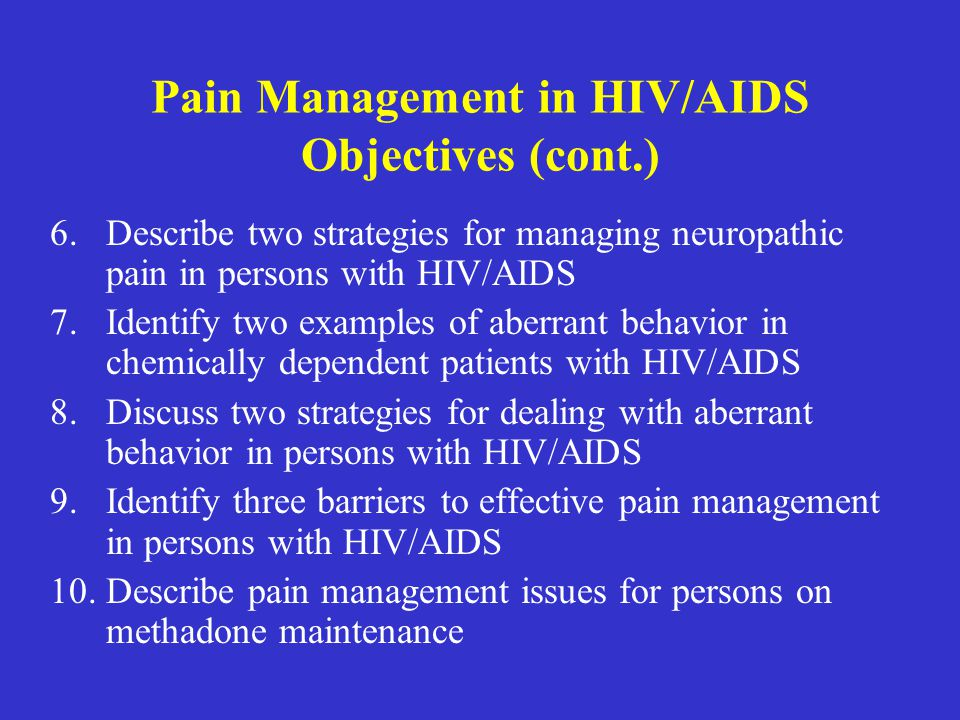 Pain Management in HIV/AIDS Objectives (cont.)
