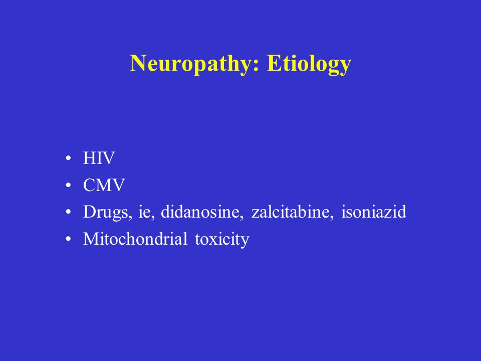 Neuropathy: Etiology HIV CMV