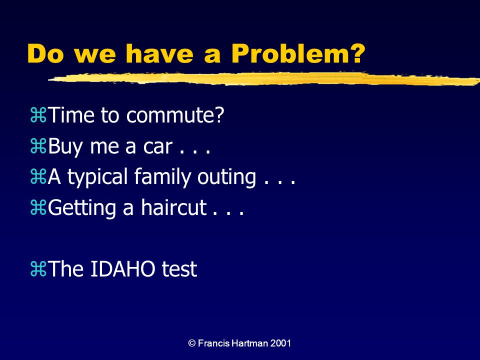 Do we have a Problem Time to commute Buy me a car . . .