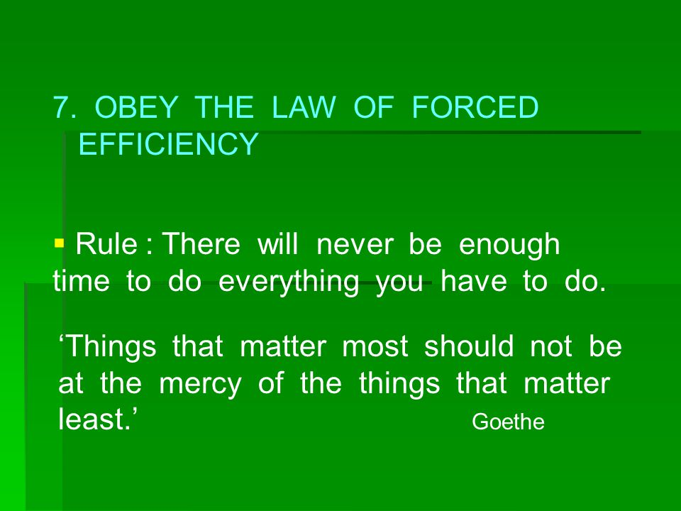 7. OBEY THE LAW OF FORCED EFFICIENCY